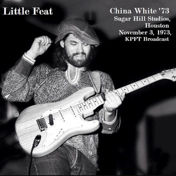 Little Feat - China White '73 - Sugar Hill Studios, Houston. November 3, 1973, KPFT Broadcast (Live)