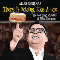 Allan Sherman - There Is Nothing Like A Lox: The Lost Song Parodies Of Alan Sherman
