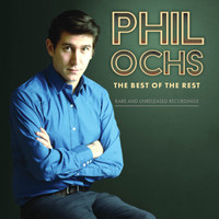 Phil Ochs - The Best Of The Rest: Rare And Unreleased Recordings