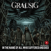 Grausig - In the Name of All Who Suffered and Died