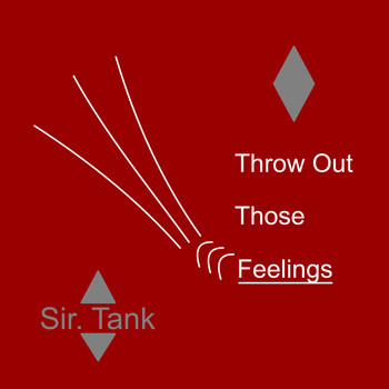 Sir. Tank - Throw out Those Feelings (Explicit)