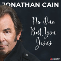 Jonathan Cain - No One but You Jesus