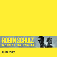 Robin Schulz - In Your Eyes (feat. Alida) (LUM!X Remix)