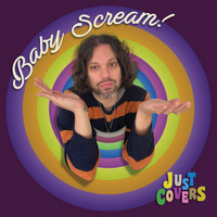 Baby Scream - Just Covers