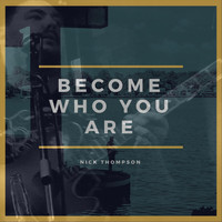 Nick Thompson - Become Who You Are