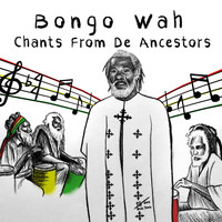 Bongo Wah - Chants from De Ancestors