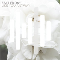 Beat Friday - Like You Anyway