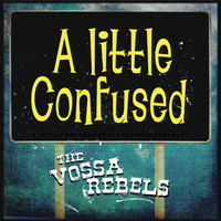 The Vossa Rebels - A Little Confused