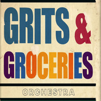Grits and Groceries Orchestra - Grits and Groceries Orchestra