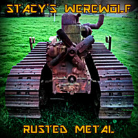 Stacy's Werewolf - Rusted Metal