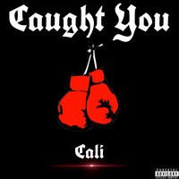 Cali - Caught You (Explicit)