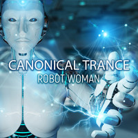 Canonical Trance - Robot Woman
