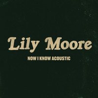 Lily Moore - Now I Know (Acoustic)