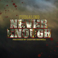 Fudgalino - Never Enough (Explicit)