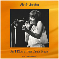 Sheila Jordan - Am I Blue / Hum Drum Blues (All Tracks Remastered)