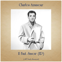 Charles Aznavour - Il Faut Savoir (EP) (All Tracks Remastered)
