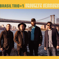 Brasil Trio + 1 - Brooklyn Sessions