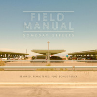 Field Manual - Someday Streets (Remastered, Remixed with Bonus Track)
