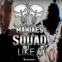 MANIACS SQUAD - Like It