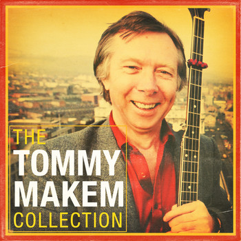 Tommy Makem - Legend of Irish Folk: The Tommy Makem Collection