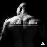 Deep Factory - Beyond Changes