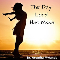 Bro. Aromba Mwando - The Day Lord Has Made