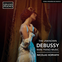 Nicolas Horvath - The Unknown Debussy: Rare Piano Music