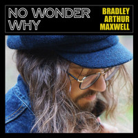 Bradley Arthur Maxwell (feat. The Once) - No Wonder Why