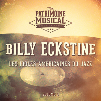 Billy Eckstine - Les idoles américaines du jazz : Billy Eckstine, Vol. 3