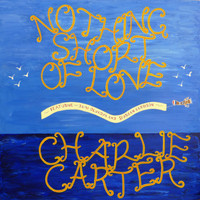 Charlie Carter / - Nothing Short of Love
