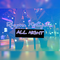 Rhyma, Cjuh / - All Night