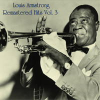Louis Armstrong - Remastered Hits Vol. 3 (All Tracks Remastered)