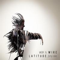 Latitude 49 - Wax and Wire
