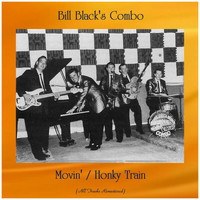 Bill Black's Combo - Movin' / Honky Train (All Tracks Remastered)
