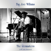 Big Joe Williams - The Remasters (All Tracks Remastered)