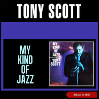 Tony Scott - My Kind of Jazz (Album of 1957)