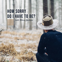 Seth Hilary Jackson - How Sorry Do I Have to Be?