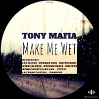 Tony Mafia - Make Me Wet (Incl. Remixes)