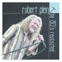 Robert Plant - The 80's Revisited