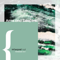Arms and Sleepers / - {int}erpret null: miniatures, vol. 1