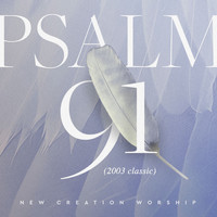 New Creation Worship - Psalm 91 (2003 Classic)