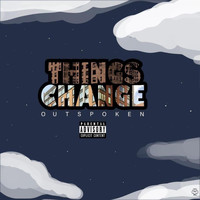 Outspoken - Things Change (Explicit)