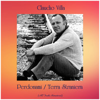 Claudio Villa - Perdonami / Terra Straniera (All Tracks Remastered)