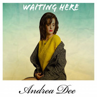 Andrea Dee - Waiting Here