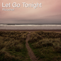 Ricochet - Let Go Tonight