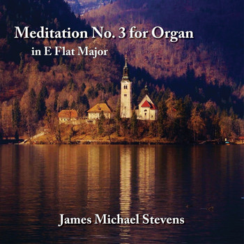 James Michael Stevens - Meditation No. 3 for Organ in E Flat Major