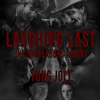 Yung Jolt - Laughing Last (He Who Laughs Again) (Explicit)