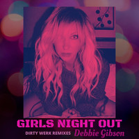 Debbie Gibson - Girls Night Out (Dirty Werk Remixes)