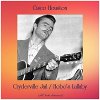 Cisco Houston - Cryderville Jail / Hobo's Lullaby (All Tracks Remastered)