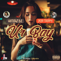 Haterz'Be and Jojo Trippy - Ur Bay (Explicit)
